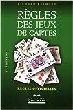 Règles des jeux de cartes : Règles officielles de Richard Raymond ( 1 septembre 2005 )