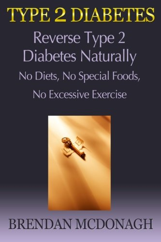 Type 2 Diabetes: Reverse Type 2 Diabetes Naturally - No Diets, No
