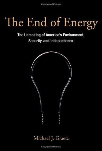 The End of Energy: The Unmaking of America's Environment,...