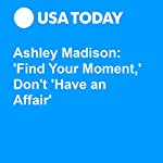 Ashley Madison: 'Find Your Moment,' Don't 'Have an Affair' | Nathan Bomey