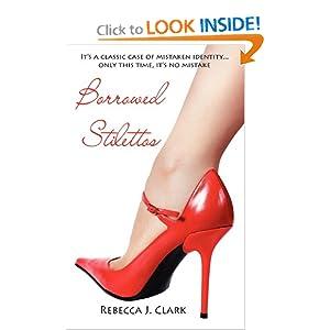 Borrowed Stilettos - Rebecca J. Clark