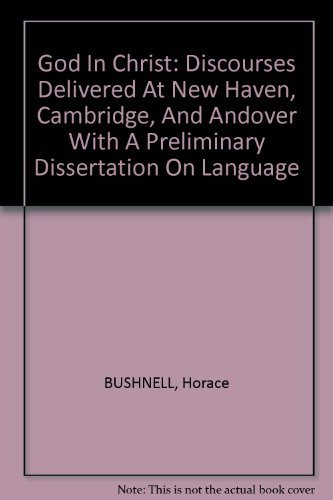 God In Christ: Discourses Delivered At New Haven, Cambridge, And Andover With A Preliminary Dissertation On Language