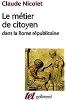Le M�tier de citoyen dans la Rome r�publicaine