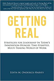 Getting Real: Strategies For Leadership In Today's Innovation-Hungry, Time-Strapped, Multi-Tasking World Of Work