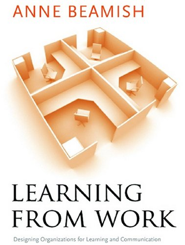 Learning from Work: Designing Organizations for Learning and Communication (Stanford Business Books)