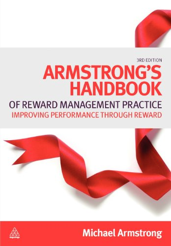 Armstrong's Handbook of Reward Management Practice: Improving Performance through Reward, Third Edition