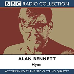 Hymn: Alan Bennett and The Medici String Quartet | [Alan Bennett]