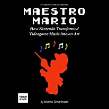 Maestro Mario: How Nintendo Transformed Videogame Music into an Art (       UNABRIDGED) by Andrew Schartmann Narrated by Kaleo Griffith
