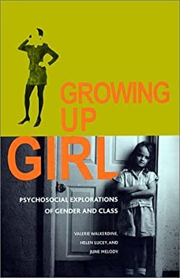 Growing Up Girl: Psycho-Social Explorations of Class and Gender (Qualitative Studies in Psychology) by Valerie Walkerdine (2001-11-03)