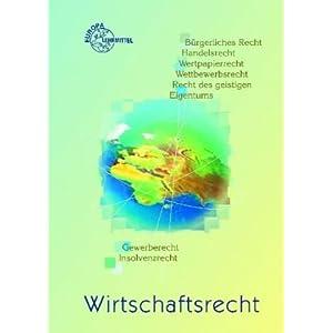eBook Cover für  Wirtschaftsrecht B xFC rgerliches Recht Handelsrecht Verbraucherschutzrecht Wertpapierrecht Wettbewerbsrecht Recht des geistigen Eigentums Gewerberecht Insolvenzrecht Internetrecht