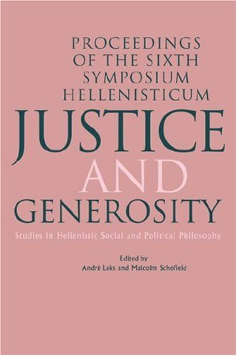 Justice and Generosity: Studies in Hellenistic Social and Political Philosophy - Proceedings of the Sixth Symposium Hellenisticum