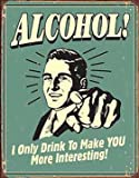 Alcohol Make You More Interesting Distressed Retro Vintage Tin Sign