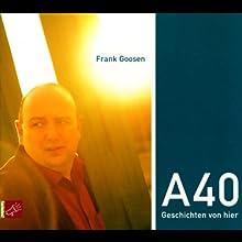 A40: Geschichten von hier Hörbuch von Frank Goosen Gesprochen von: Frank Goosen