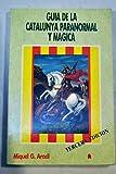 img - for Gu a de la Catalunya paranormal y m gica (bosques m gicos, psicofon as, vampirismo, brujas, etc.) book / textbook / text book