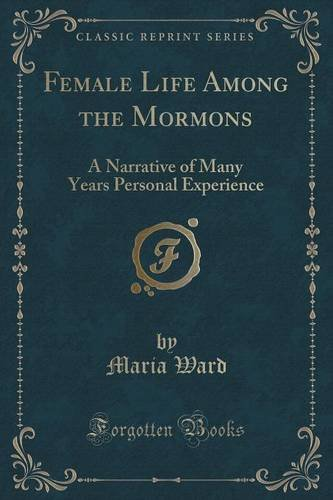 Female Life Among the Mormons: A Narrative of Many Years Personal Experience (Classic Reprint)