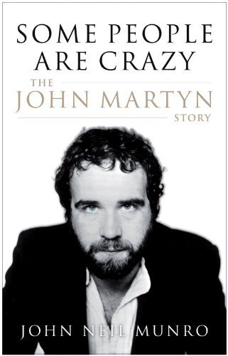some-people-are-crazy-the-john-martyn-story-by-munro-john-neil-2010-paperback