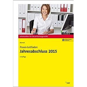 Praxis-Leitfaden Jahresabschluss 2015 (Arbeitshilfen für Steuerfachangestellte)