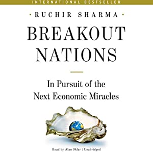 Breakout Nations: In Pursuit of the Next Economic Miracles | [Ruchir Sharma]