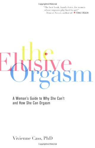 The Elusive Orgasm: A Woman's Guide to Why She Can't and How She Can Orgasm PDF