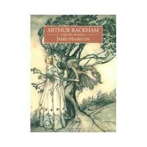 Arthur Rackham: A Life with Illustration James D. Hamilton