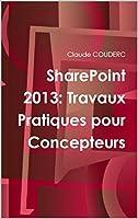 SharePoint 2013 : Travaux Pratiques pour Concepteurs