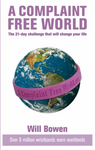 A Complaint-free World: The 21-day Challenge That Will Change Your Life