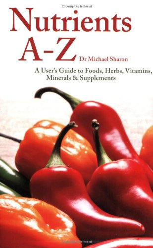 Nutrients A-Z: A User's Guide to Foods, Herbs, Vitamins, Minerals & Supplements