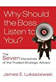 img - for Why Should the Boss Listen to You: The Seven Disciplines of the Trusted Strategic Advisor book / textbook / text book