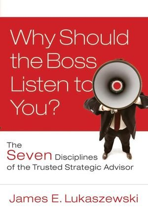 Why Should the Boss Listen to You: The Seven Disciplines...
