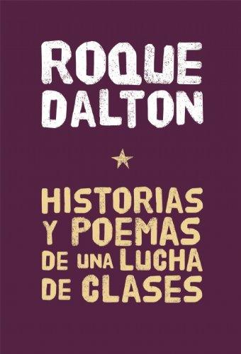 Historias y Poemas de una lucha de clases (Colecci n Roque Dalton) (Spanish Edition)