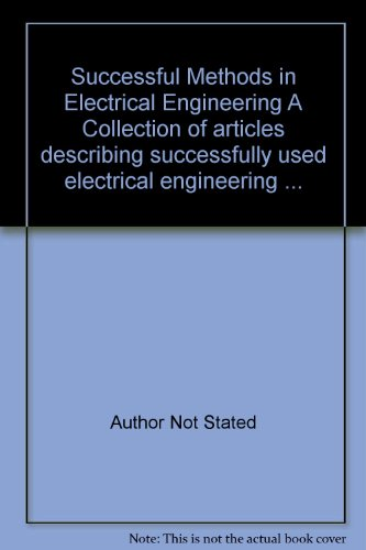 Successful Methods In Electrical Engineering A Collection Of Articles Describing Successfully Used Electrical Engineering ...