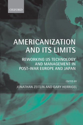 Americanization And Its Limits: Reworking Us Technology And Management In Post-War Europe And Japan