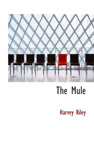 The Mule: A Treatise on the Breeding; Training; and Uses to