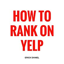 How to Rank on Yelp Audiobook by Erick Daniel Narrated by Bill Georato