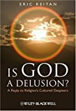 Is God A Delusion: A Reply to Religion's Cultured Despisers