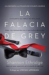 La falacia de Grey: Cincuenta sombras de realidad para tus pensamientos y fantasías sexuales (Spanish Edition)