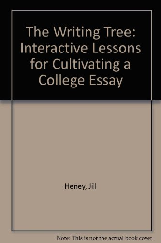 THE WRITING TREE: INTERACTIVE LESSONS FOR CULTIVATING A COLLEGE ESSAY