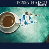 BOSSA MAISON -NIGHTを試聴する