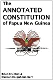 img - for The Annotated Constitution of Papua New Guinea [Paperback] [2010] Brian Brunton, Duncan Colquhoun-Kerr book / textbook / text book