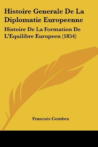 Histoire Generale de La Diplomatie Europeenne: Histoire de La Formation de L'Equilibre Europeen (1854)