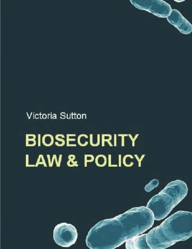 Biosecurity Law and Policy: Biosecurity, Biosafety and Biodefense Law
