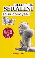 Tous cobayes ! : OGM, pesticides, produits chimiques
