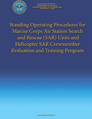 Standing Operating Procedures for Marine Corps Air Station Search and Rescue (SAR) Units and Helicopter SAR Crewmember Evaluation and Training Program by CreateSpace Independent Publishing Platform