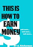 THIS IS HOW TO EARN MONEY: And more, and more and more...