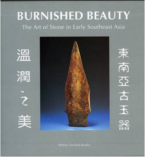 Burnished Beauty: The Art of Stone in Early Southeast Asia (White orchid books) PDF