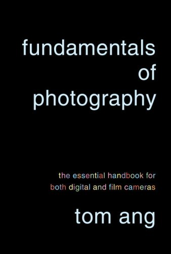 Fundamentals of Photography: The Essential Handbook for Both Digital and Film Cameras