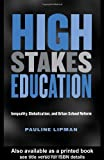 img - for High Stakes Education: Inequality, Globalization, and Urban School Reform (Critical Social Thought) [Paperback] [2003] 1 Ed. Pauline Lipman book / textbook / text book