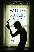 Wilde Stories 2013: The Year's Best Gay Speculative Fiction by Steve Berman, L. Lark, K.M. Ferebee, Alex Jeffers, Richard Bowes, Vincent Kovar, John Lagan, Steve Vernon, Rahul Kanakia, Laird Barron cover image