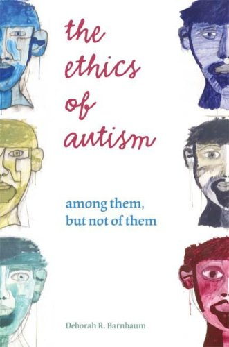 Deborah R. Barnbaum, The Ethics of Autism: among them, but not of them
