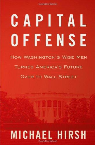 Capital Offense: How Washington's Wise Men Turned...